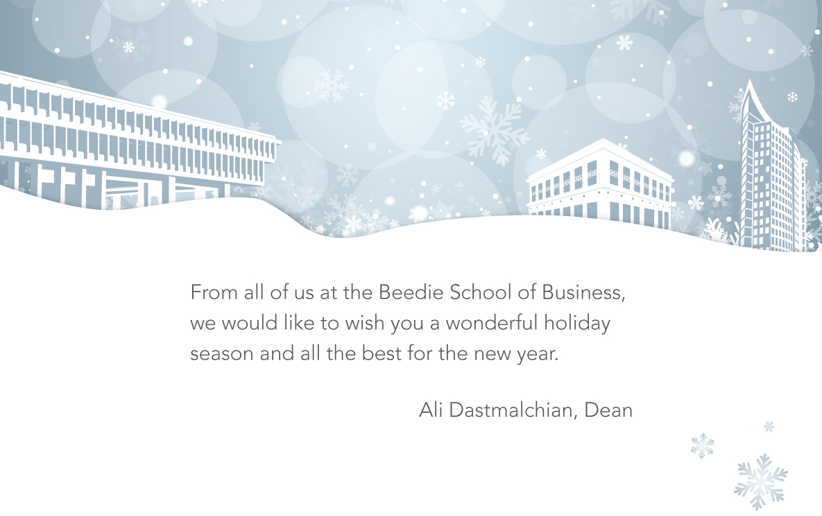 From all of us at the Beedie School of Business, we would like to wish you a wonderful holiday season and all the best for the new year. Ali Dastmalchian, Dean